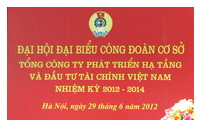 the-trade-union-of-vietnam-infrastructure-development-and-finance-investment-joint-stock-company-held-conference-for-the-2012-2014-session